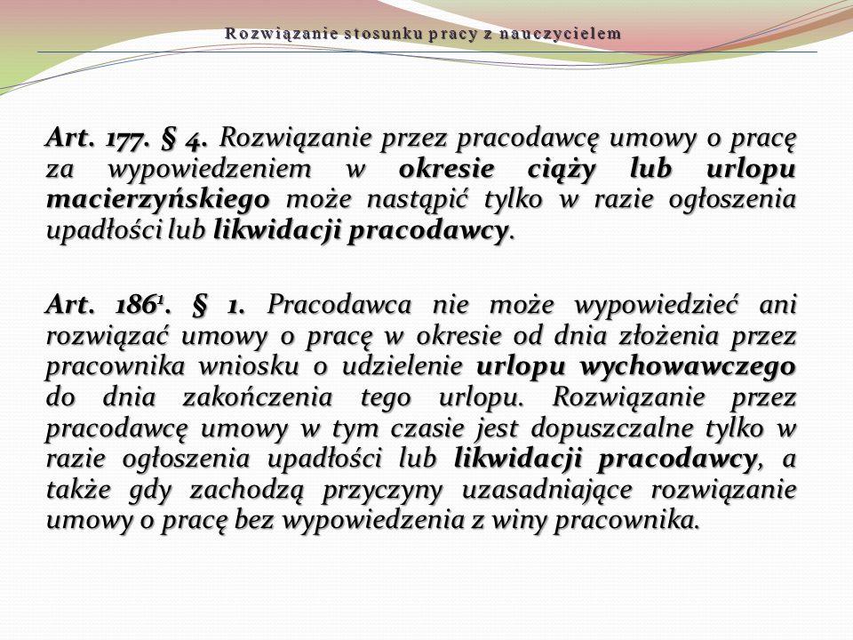 Rozwiązanie stosunku pracy z nauczycielem Art. 177. § 4. Rozwiązanie przez pracodawcę umowy o pracę za wypowiedzeniem w okresie ciąży lub urlopu macie