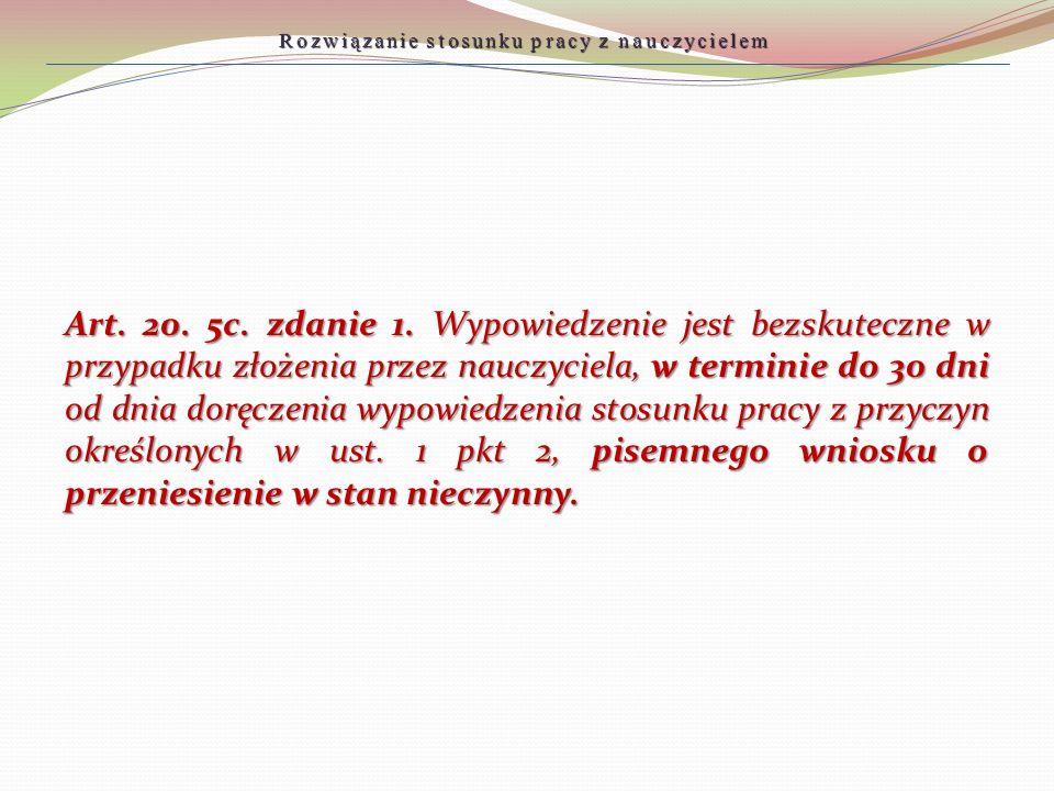 Art. 20. 5c. zdanie 1. Wypowiedzenie jest bezskuteczne w przypadku złożenia przez nauczyciela, w terminie do 30 dni od dnia doręczenia wypowiedzenia s