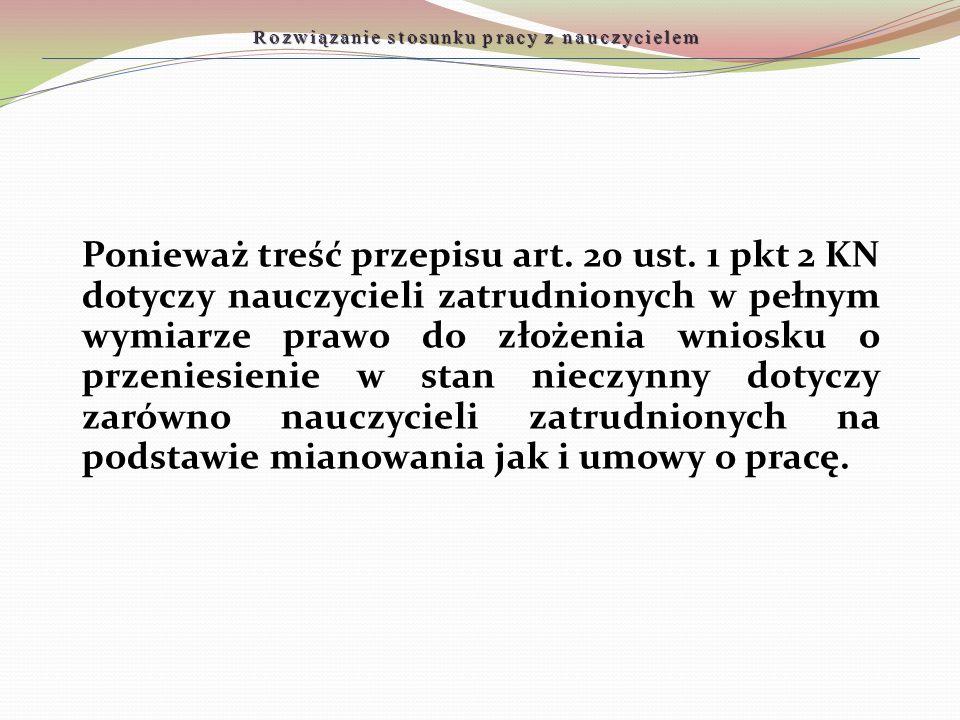 Ponieważ treść przepisu art. 20 ust. 1 pkt 2 KN dotyczy nauczycieli zatrudnionych w pełnym wymiarze prawo do złożenia wniosku o przeniesienie w stan n