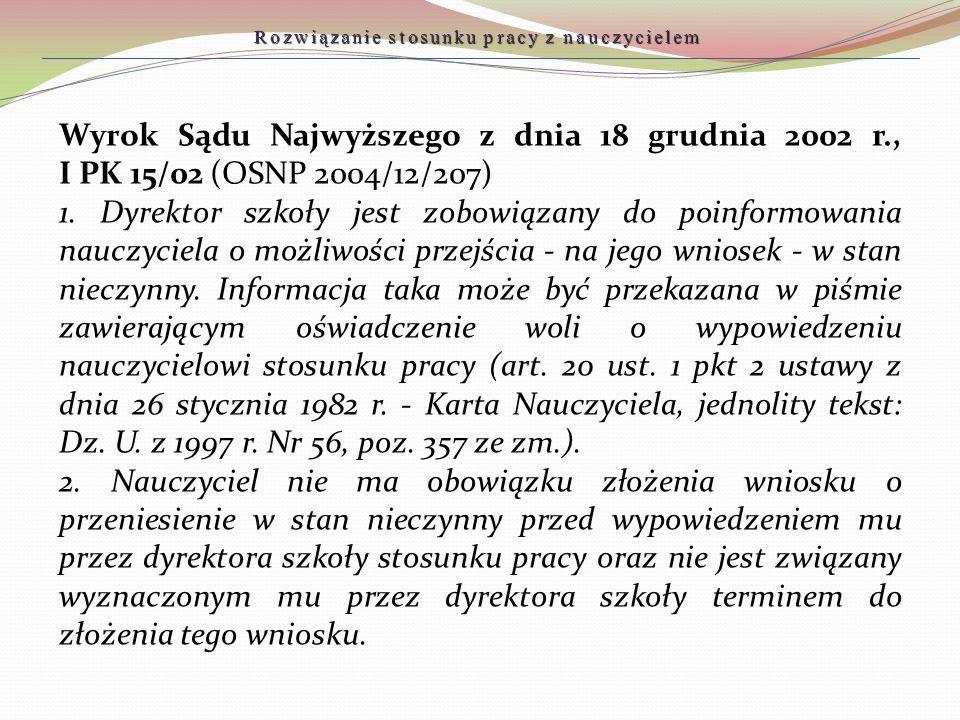 Wyrok Sądu Najwyższego z dnia 18 grudnia 2002 r., I PK 15/02 (OSNP 2004/12/207) 1. Dyrektor szkoły jest zobowiązany do poinformowania nauczyciela o mo