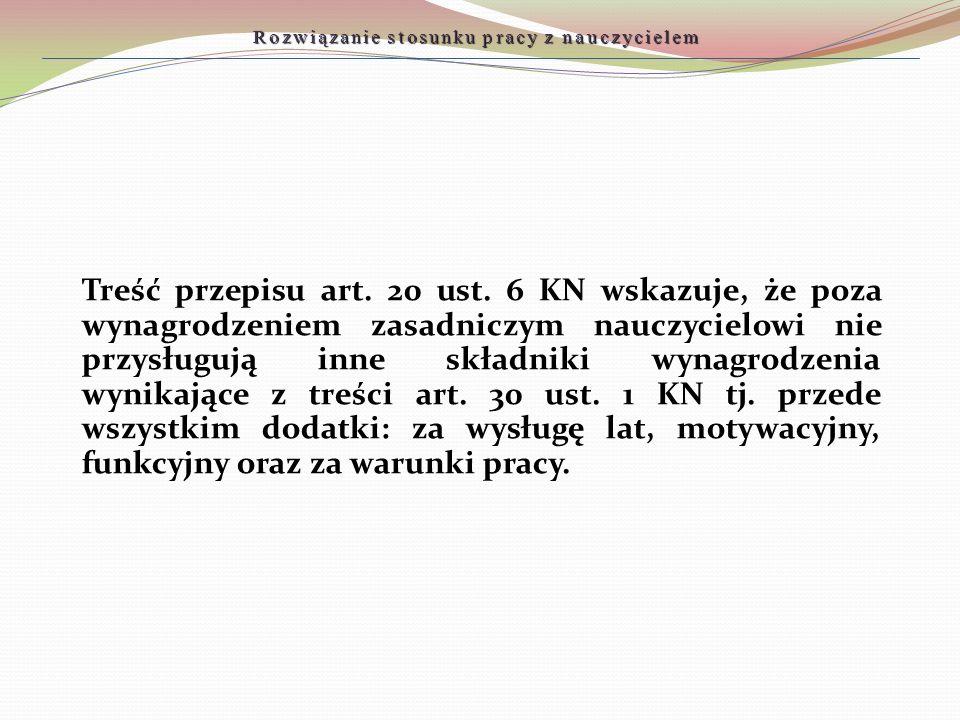 Treść przepisu art. 20 ust. 6 KN wskazuje, że poza wynagrodzeniem zasadniczym nauczycielowi nie przysługują inne składniki wynagrodzenia wynikające z