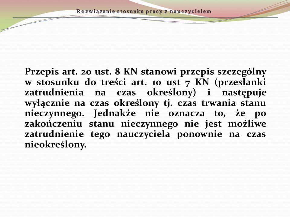 Przepis art. 20 ust. 8 KN stanowi przepis szczególny w stosunku do treści art. 10 ust 7 KN (przesłanki zatrudnienia na czas określony) i następuje wył