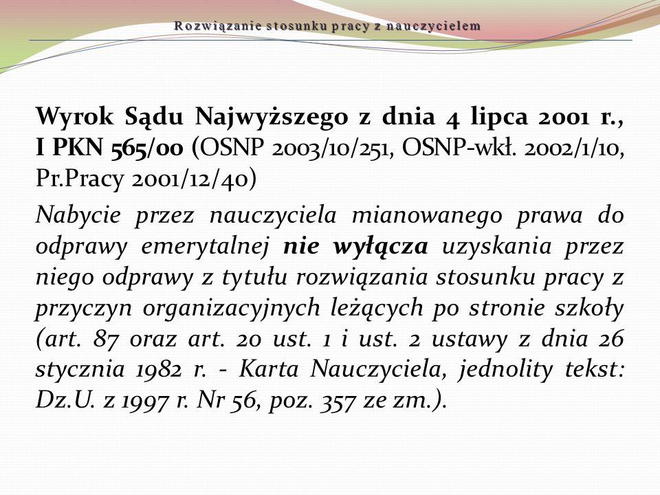 Rozwiązanie stosunku pracy z nauczycielem Wyrok Sądu Najwyższego z dnia 4 lipca 2001 r., I PKN 565/00 (OSNP 2003/10/251, OSNP-wkł. 2002/1/10, Pr.Pracy