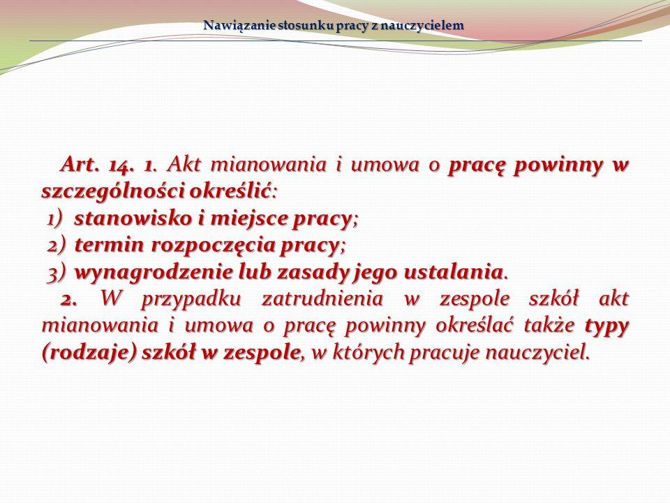 Art. 14. 1. Akt mianowania i umowa o pracę powinny w szczególności określić: 1)stanowisko i miejsce pracy; 2)termin rozpoczęcia pracy; 3)wynagrodzenie