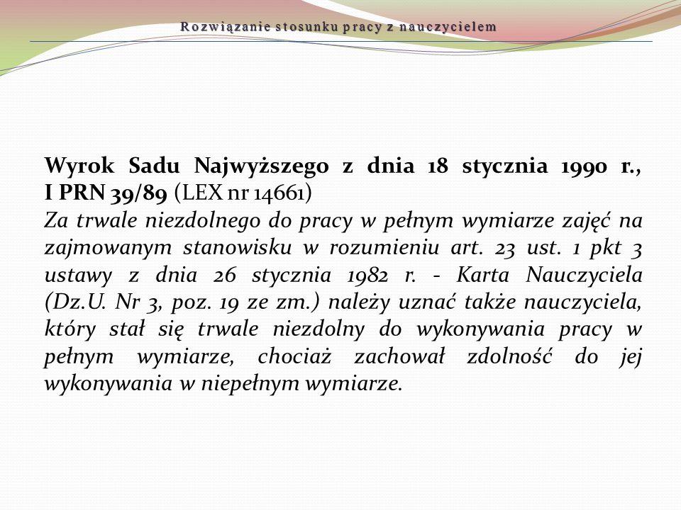 Wyrok Sadu Najwyższego z dnia 18 stycznia 1990 r., I PRN 39/89 (LEX nr 14661) Za trwale niezdolnego do pracy w pełnym wymiarze zajęć na zajmowanym sta