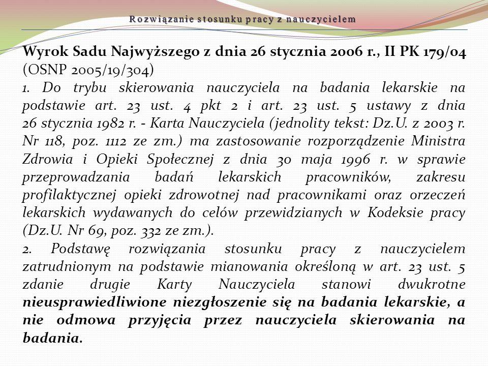Wyrok Sadu Najwyższego z dnia 26 stycznia 2006 r., II PK 179/04 (OSNP 2005/19/304) 1. Do trybu skierowania nauczyciela na badania lekarskie na podstaw