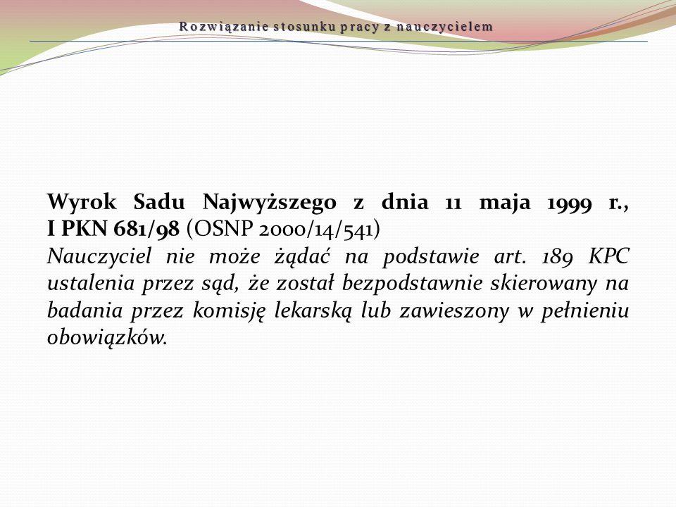 Wyrok Sadu Najwyższego z dnia 11 maja 1999 r., I PKN 681/98 (OSNP 2000/14/541) Nauczyciel nie może żądać na podstawie art. 189 KPC ustalenia przez sąd