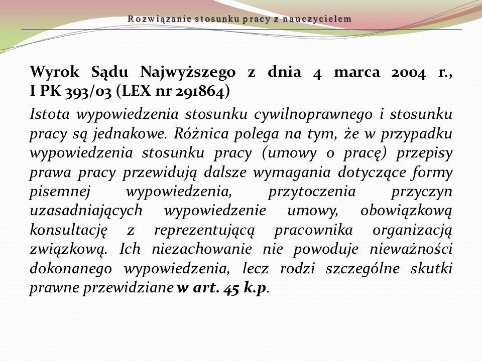 Wyrok Sądu Najwyższego z dnia 4 marca 2004 r., I PK 393/03 (LEX nr 291864) Istota wypowiedzenia stosunku cywilnoprawnego i stosunku pracy są jednakowe