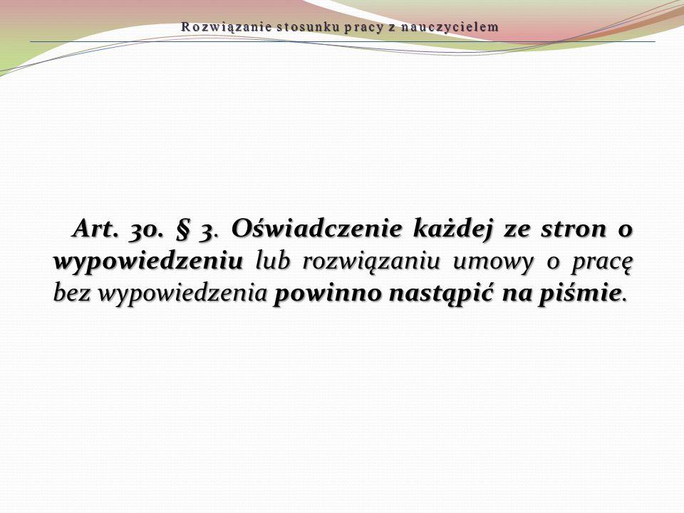 Art. 30. § 3. Oświadczenie każdej ze stron o wypowiedzeniu lub rozwiązaniu umowy o pracę bez wypowiedzenia powinno nastąpić na piśmie. Rozwiązanie sto