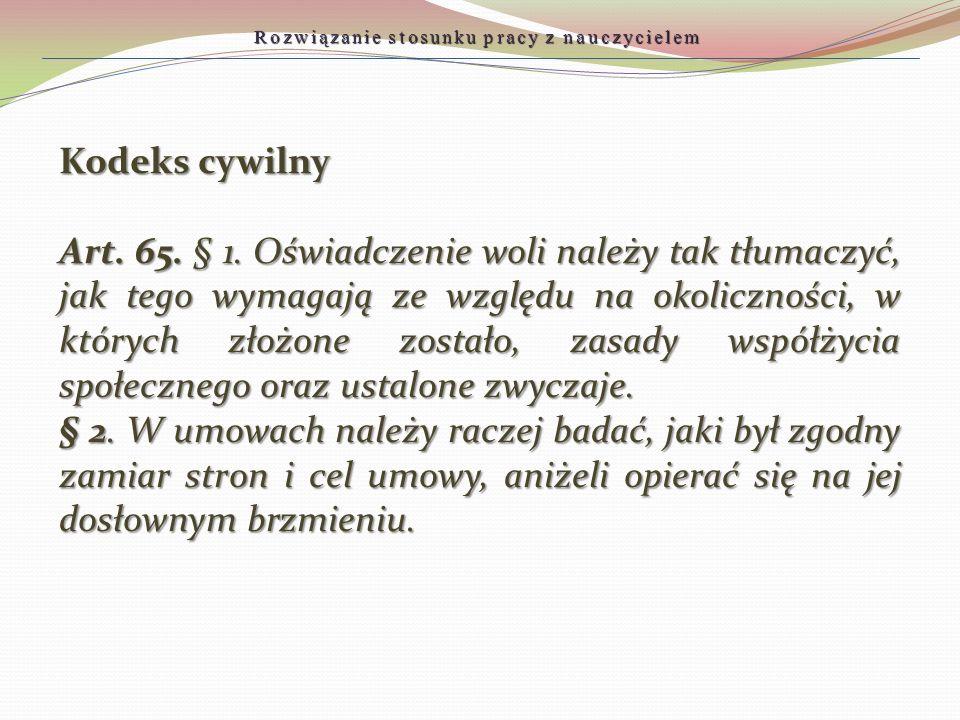Kodeks cywilny Art. 65. § 1. Oświadczenie woli należy tak tłumaczyć, jak tego wymagają ze względu na okoliczności, w których złożone zostało, zasady w