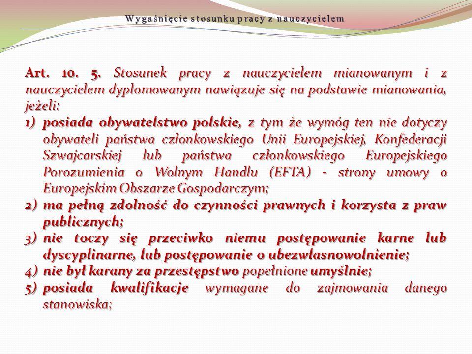 Art. 10. 5. Stosunek pracy z nauczycielem mianowanym i z nauczycielem dyplomowanym nawiązuje się na podstawie mianowania, jeżeli: 1)posiada obywatelst