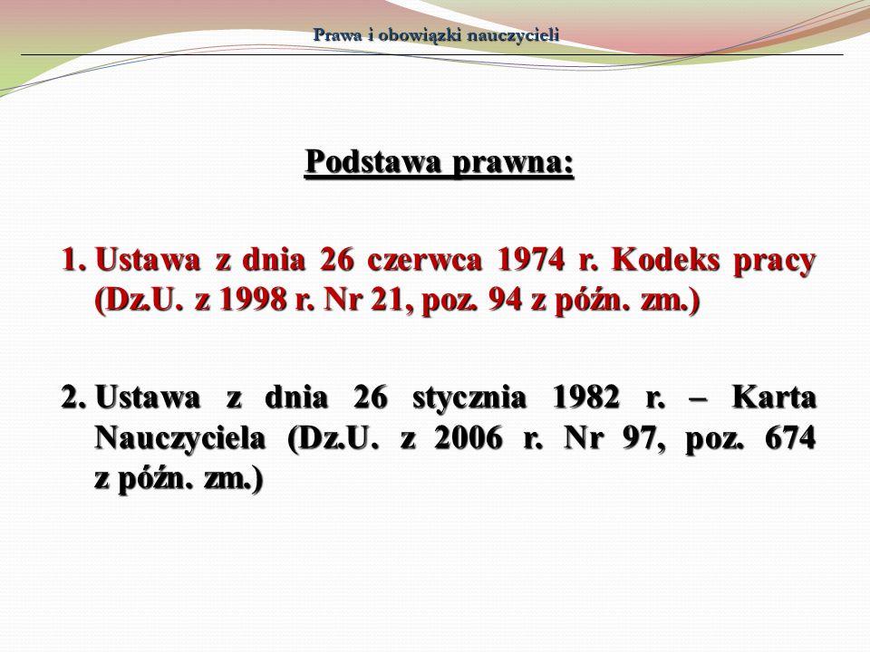 Prawa i obowiązki nauczycieli Podstawa prawna: 1.Ustawa z dnia 26 czerwca 1974 r. Kodeks pracy (Dz.U. z 1998 r. Nr 21, poz. 94 z późn. zm.) 2.Ustawa z