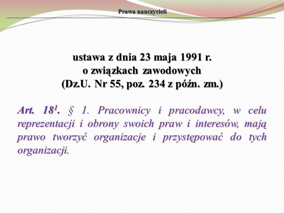 Prawa nauczycieli ustawa z dnia 23 maja 1991 r. o związkach zawodowych (Dz.U. Nr 55, poz. 234 z późn. zm.) Art. 18 1. § 1. Pracownicy i pracodawcy, w