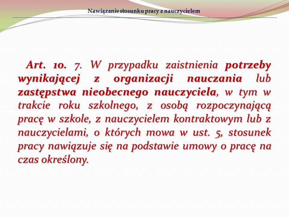 Art. 10. 7. W przypadku zaistnienia potrzeby wynikającej z organizacji nauczania lub zastępstwa nieobecnego nauczyciela, w tym w trakcie roku szkolneg