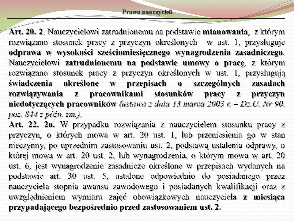 Prawa nauczycieli Art. 20. 2. Nauczycielowi zatrudnionemu na podstawie mianowania, z którym rozwiązano stosunek pracy z przyczyn określonych w ust. 1,