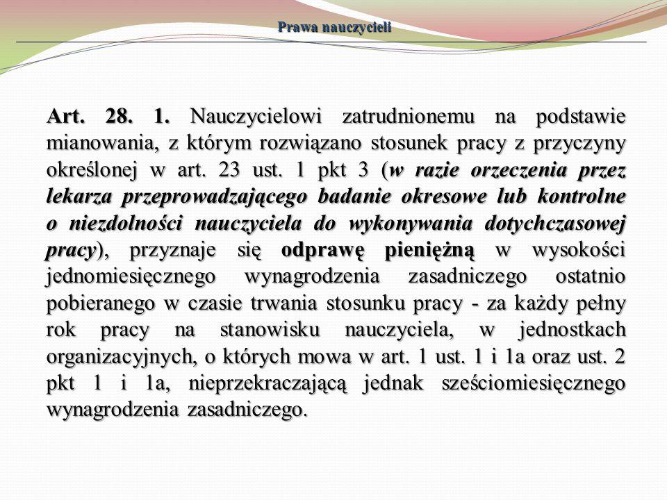 Prawa nauczycieli Art. 28. 1. Nauczycielowi zatrudnionemu na podstawie mianowania, z którym rozwiązano stosunek pracy z przyczyny określonej w art. 23