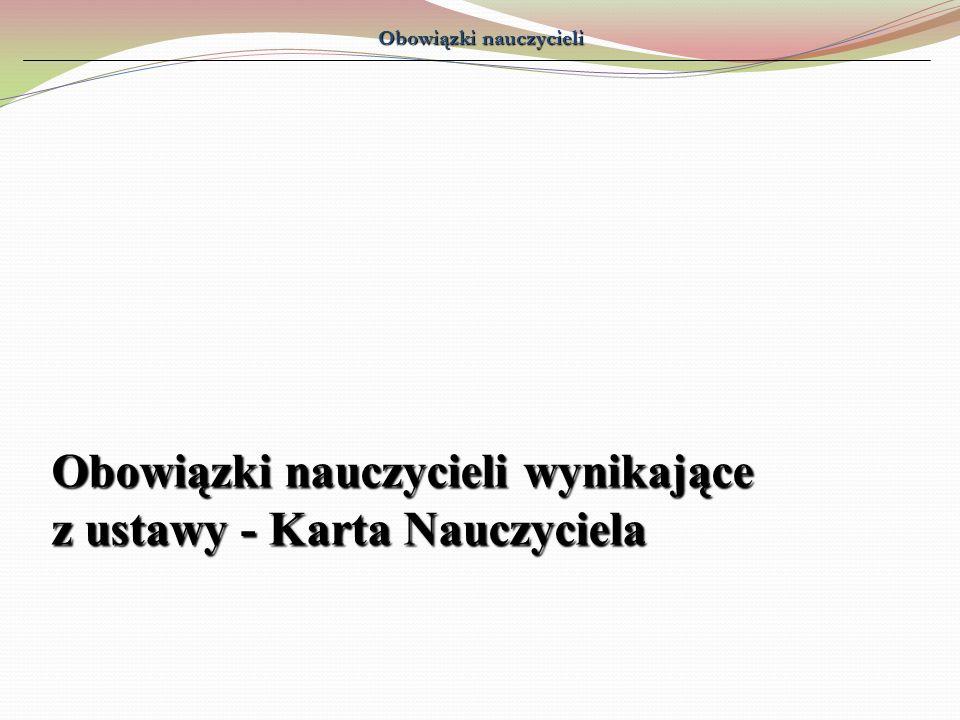 Obowiązki nauczycieli Obowiązki nauczycieli wynikające z ustawy - Karta Nauczyciela