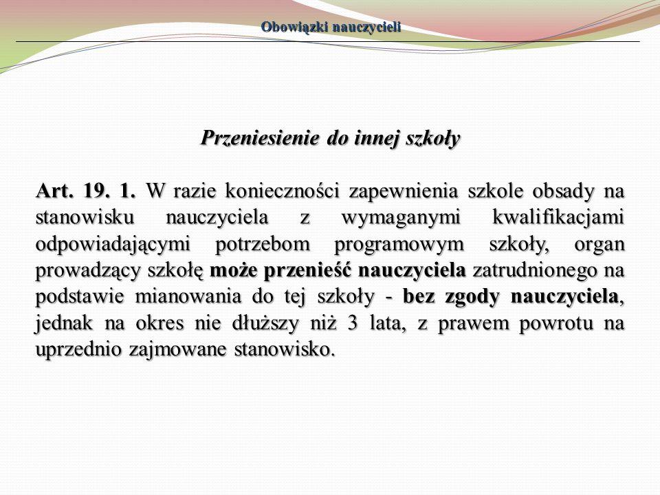 Przeniesienie do innej szkoły Art. 19. 1. W razie konieczności zapewnienia szkole obsady na stanowisku nauczyciela z wymaganymi kwalifikacjami odpowia