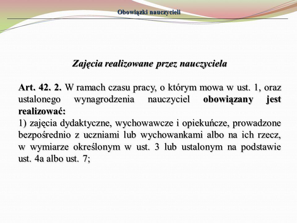 Obowiązki nauczycieli Zajęcia realizowane przez nauczyciela Art. 42. 2. W ramach czasu pracy, o którym mowa w ust. 1, oraz ustalonego wynagrodzenia na