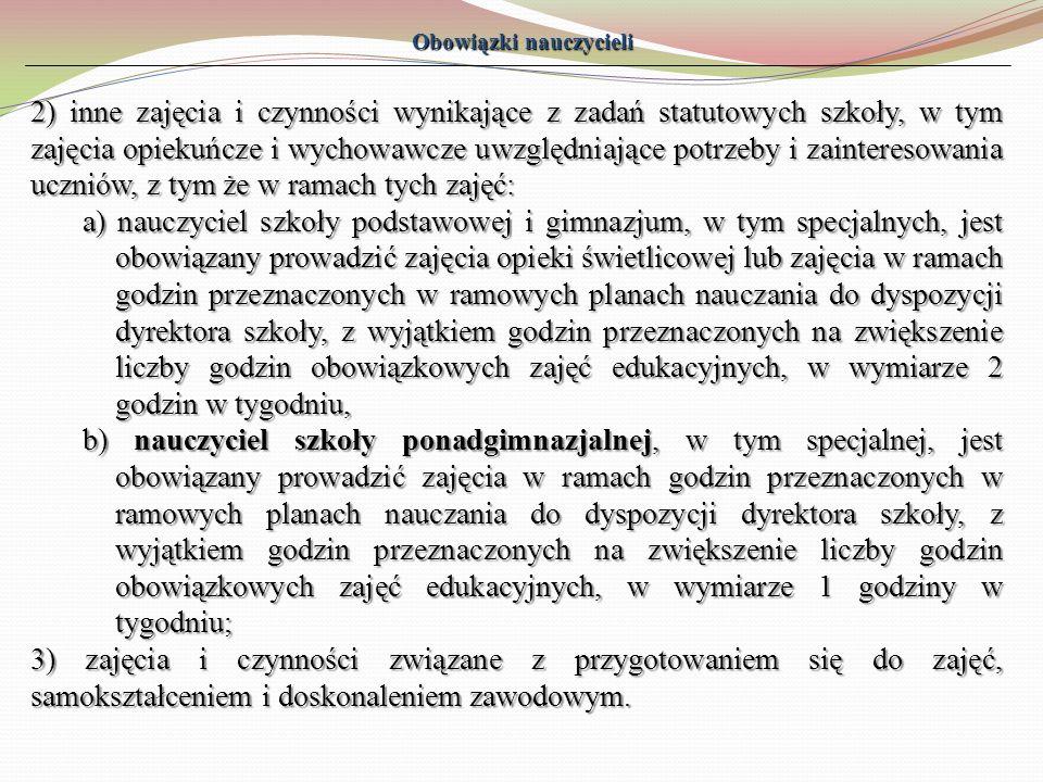 Obowiązki nauczycieli 2) inne zajęcia i czynności wynikające z zadań statutowych szkoły, w tym zajęcia opiekuńcze i wychowawcze uwzględniające potrzeb