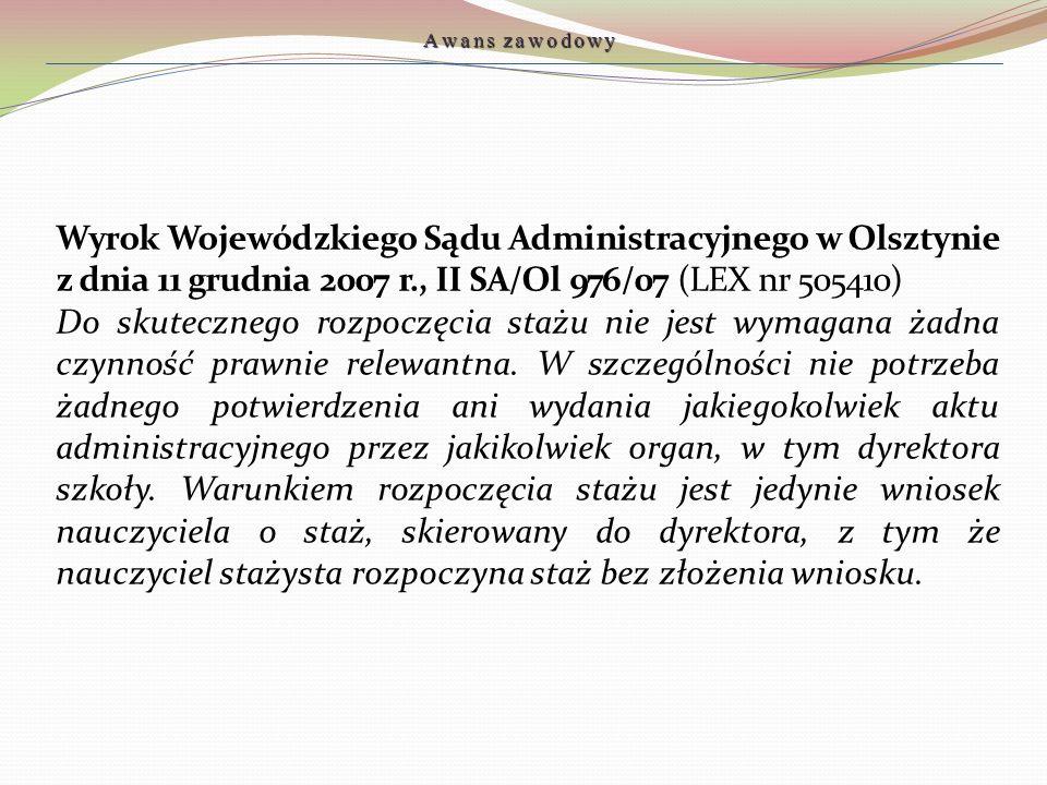 Wyrok Wojewódzkiego Sądu Administracyjnego w Olsztynie z dnia 11 grudnia 2007 r., II SA/Ol 976/07 (LEX nr 505410) Do skutecznego rozpoczęcia stażu nie