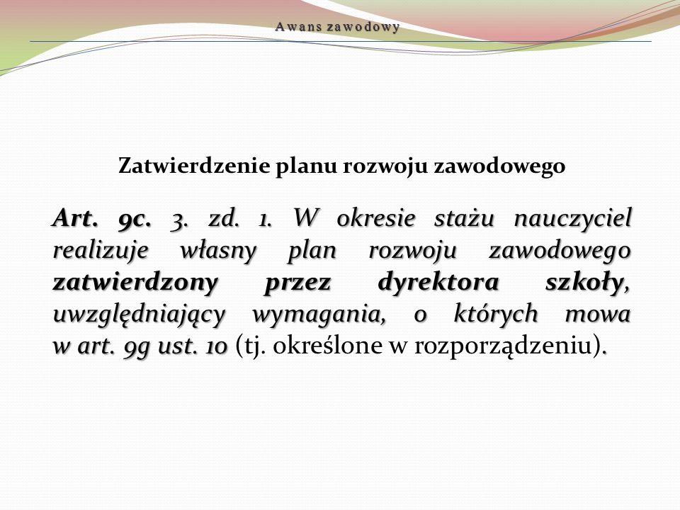 Zatwierdzenie planu rozwoju zawodowego Art. 9c. 3. zd. 1. W okresie stażu nauczyciel realizuje własny plan rozwoju zawodowego zatwierdzony przez dyrek