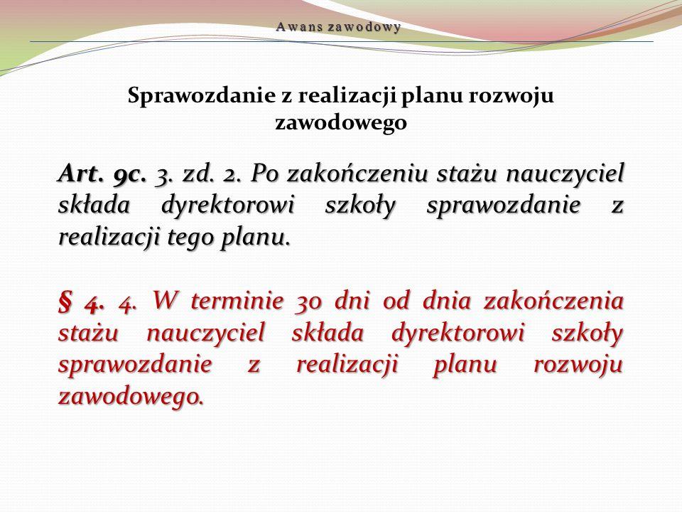 Sprawozdanie z realizacji planu rozwoju zawodowego Art. 9c. 3. zd. 2. Po zakończeniu stażu nauczyciel składa dyrektorowi szkoły sprawozdanie z realiza