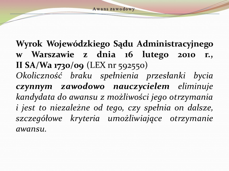 Wyrok Wojewódzkiego Sądu Administracyjnego w Warszawie z dnia 16 lutego 2010 r., II SA/Wa 1730/09 (LEX nr 592550) Okoliczność braku spełnienia przesła