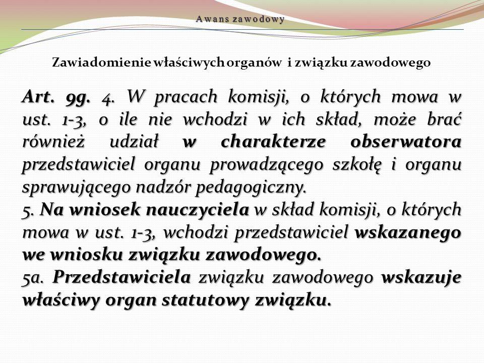 Zawiadomienie właściwych organów i związku zawodowego Art. 9g. 4. W pracach komisji, o których mowa w ust. 1-3, o ile nie wchodzi w ich skład, może br