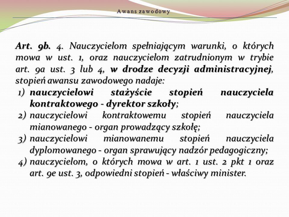 Art. 9b. 4. Nauczycielom spełniającym warunki, o których mowa w ust. 1, oraz nauczycielom zatrudnionym w trybie art. 9a ust. 3 lub 4, w drodze decyzji