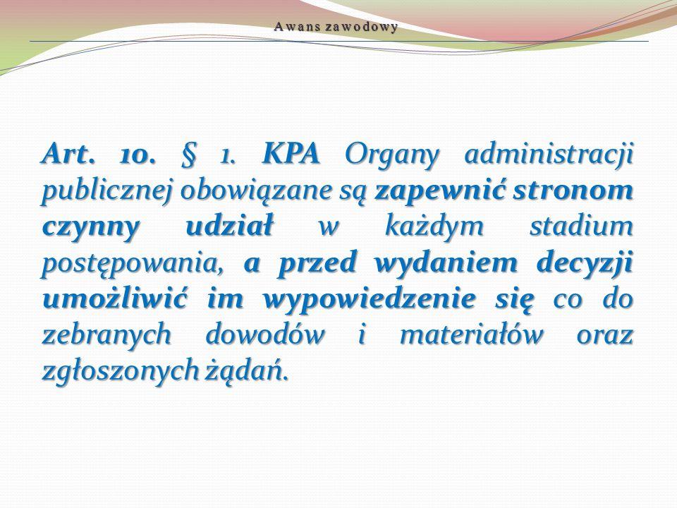 Art. 10. § 1. KPA Organy administracji publicznej obowiązane są zapewnić stronom czynny udział w każdym stadium postępowania, a przed wydaniem decyzji