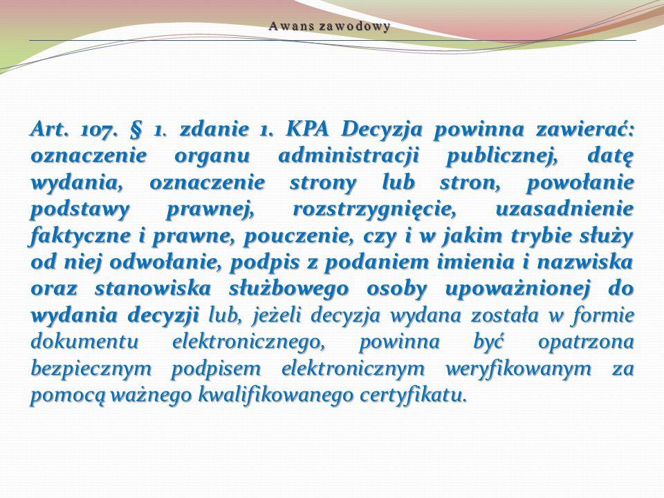 Art. 107. § 1. zdanie 1. KPA Decyzja powinna zawierać: oznaczenie organu administracji publicznej, datę wydania, oznaczenie strony lub stron, powołani