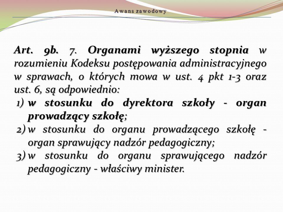 Art. 9b. 7. Organami wyższego stopnia w rozumieniu Kodeksu postępowania administracyjnego w sprawach, o których mowa w ust. 4 pkt 1-3 oraz ust. 6, są