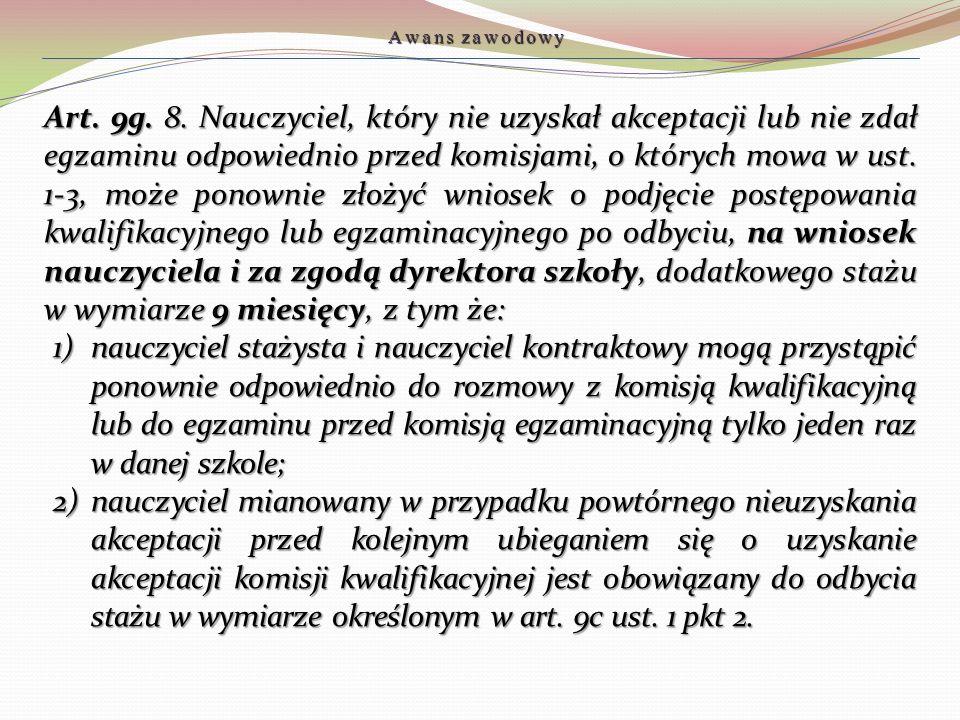 Art. 9g. 8. Nauczyciel, który nie uzyskał akceptacji lub nie zdał egzaminu odpowiednio przed komisjami, o których mowa w ust. 1-3, może ponownie złoży