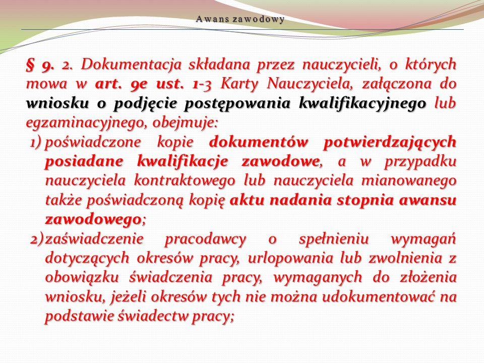 § 9. 2. Dokumentacja składana przez nauczycieli, o których mowa w art. 9e ust. 1-3 Karty Nauczyciela, załączona do wniosku o podjęcie postępowania kwa