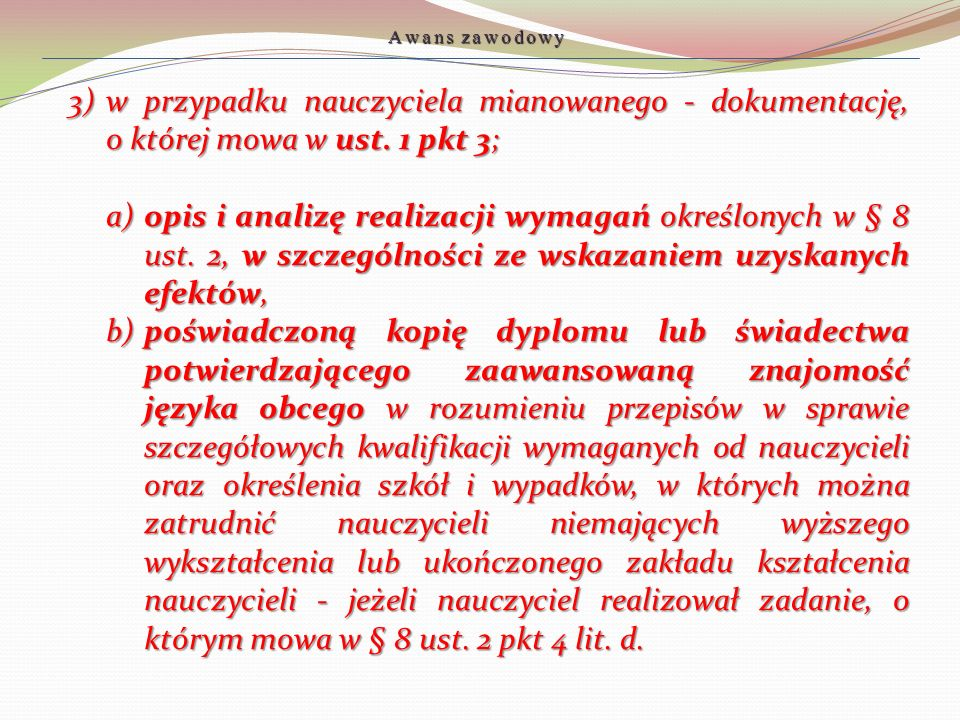 3)w przypadku nauczyciela mianowanego - dokumentację, o której mowa w ust. 1 pkt 3; a)opis i analizę realizacji wymagań określonych w § 8 ust. 2, w sz