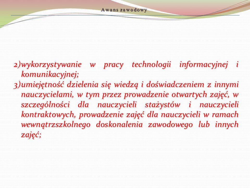 2)wykorzystywanie w pracy technologii informacyjnej i komunikacyjnej; 3)umiejętność dzielenia się wiedzą i doświadczeniem z innymi nauczycielami, w ty