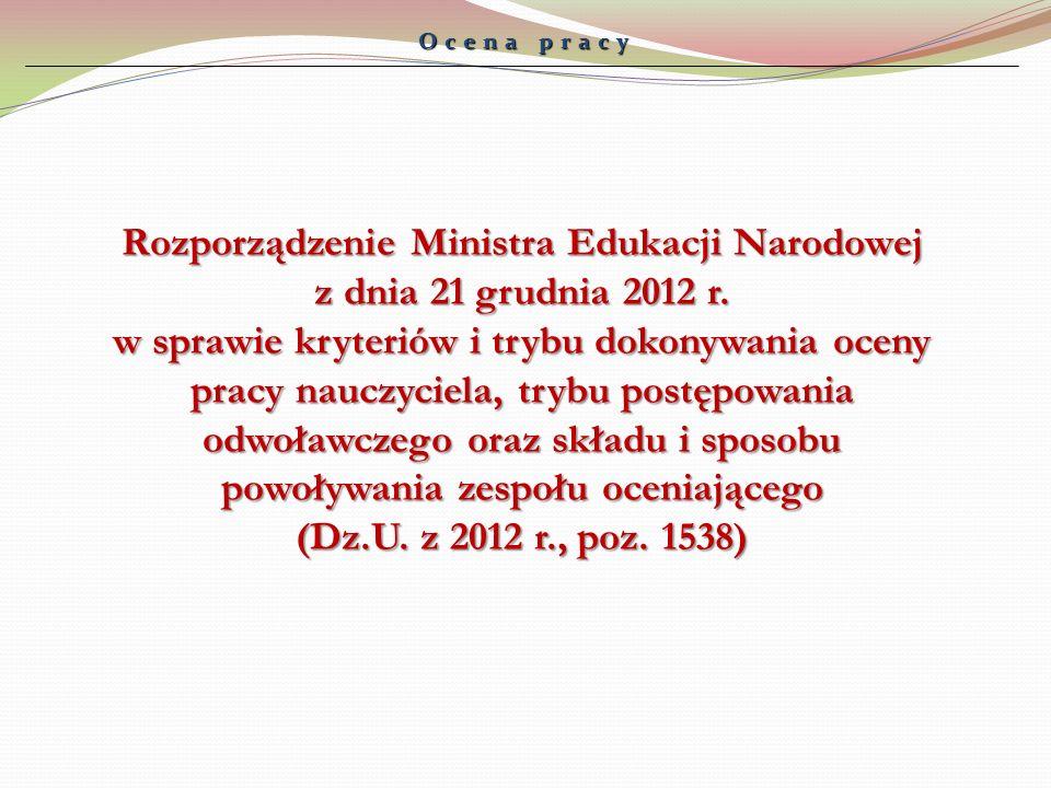 Ocena pracy Rozporządzenie Ministra Edukacji Narodowej z dnia 21 grudnia 2012 r. w sprawie kryteriów i trybu dokonywania oceny pracy nauczyciela, tryb