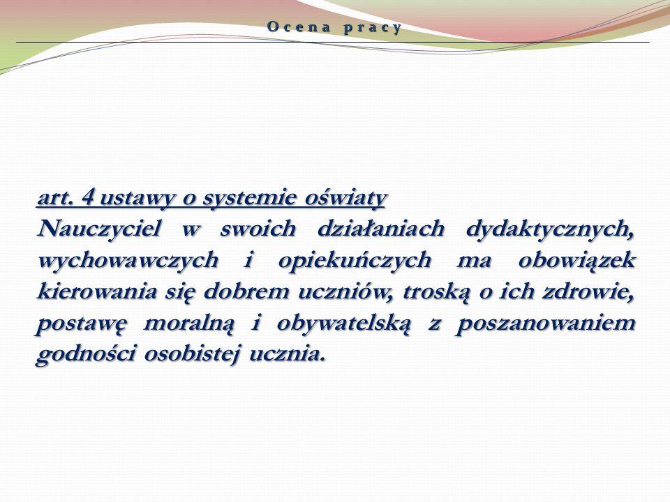 Ocena pracy art. 4 ustawy o systemie oświaty Nauczyciel w swoich działaniach dydaktycznych, wychowawczych i opiekuńczych ma obowiązek kierowania się d