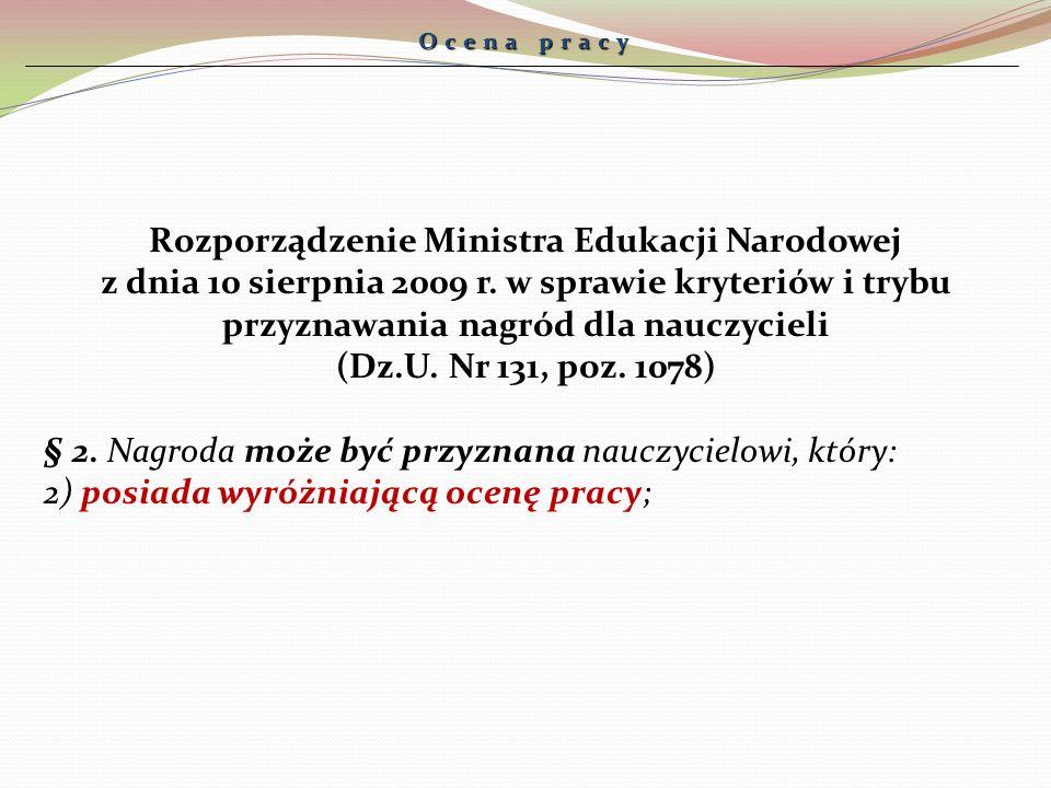 Ocena pracy Rozporządzenie Ministra Edukacji Narodowej z dnia 10 sierpnia 2009 r. w sprawie kryteriów i trybu przyznawania nagród dla nauczycieli (Dz.