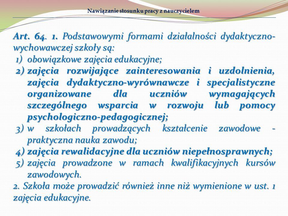 Art. 64. 1. Podstawowymi formami działalności dydaktyczno- wychowawczej szkoły są: 1)obowiązkowe zajęcia edukacyjne; 2)zajęcia rozwijające zainteresow