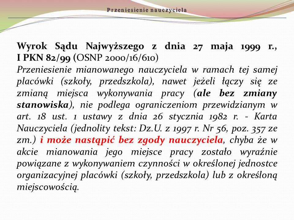 Wyrok Sądu Najwyższego z dnia 27 maja 1999 r., I PKN 82/99 (OSNP 2000/16/610) Przeniesienie mianowanego nauczyciela w ramach tej samej placówki (szkoł
