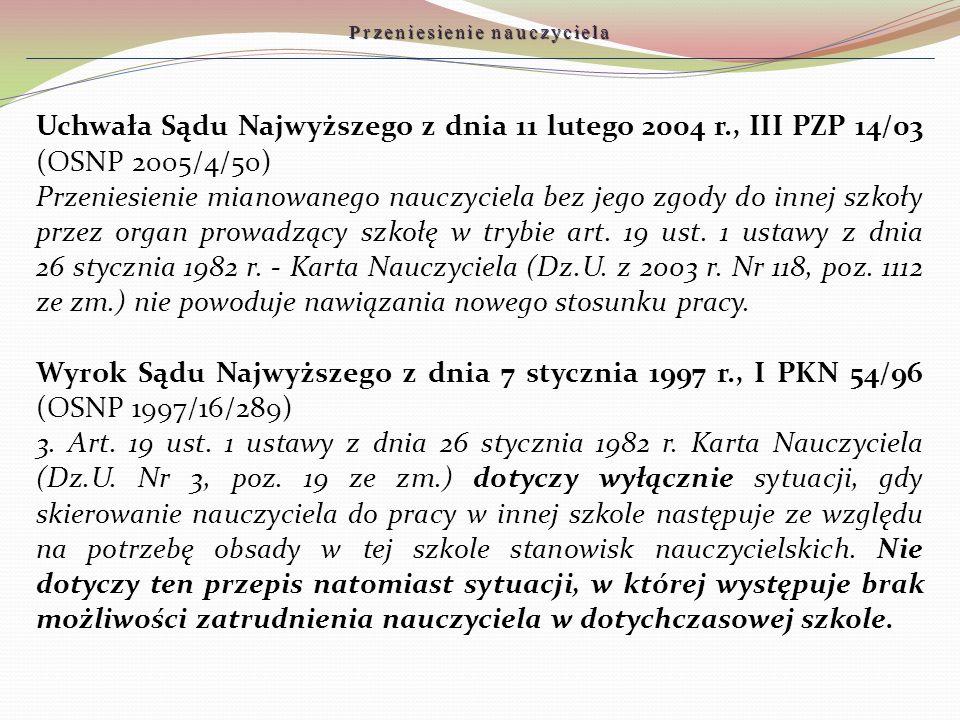 Uchwała Sądu Najwyższego z dnia 11 lutego 2004 r., III PZP 14/03 (OSNP 2005/4/50) Przeniesienie mianowanego nauczyciela bez jego zgody do innej szkoły