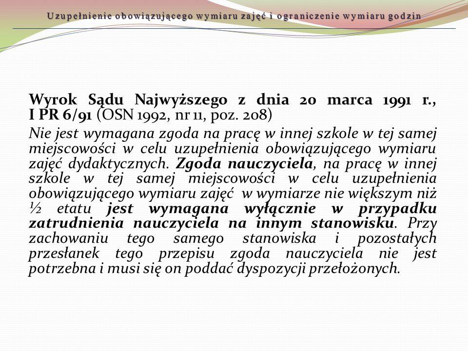 Wyrok Sądu Najwyższego z dnia 20 marca 1991 r., I PR 6/91 (OSN 1992, nr 11, poz. 208) Nie jest wymagana zgoda na pracę w innej szkole w tej samej miej