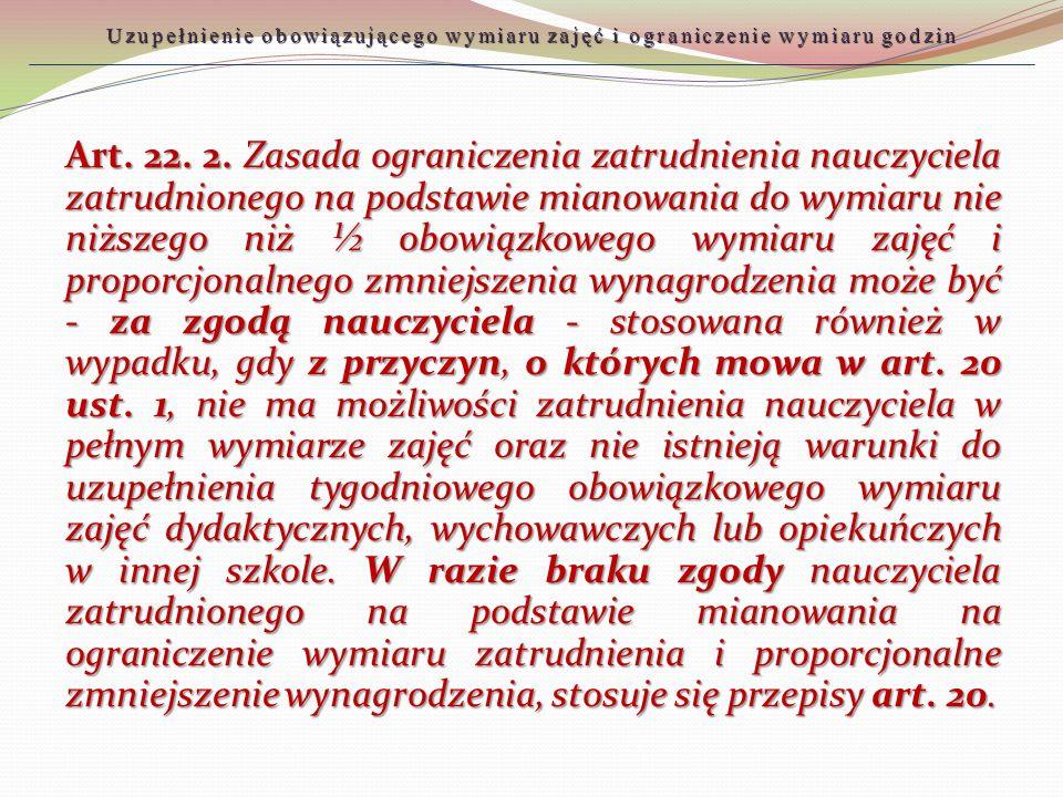 Art. 22. 2. Zasada ograniczenia zatrudnienia nauczyciela zatrudnionego na podstawie mianowania do wymiaru nie niższego niż ½ obowiązkowego wymiaru zaj