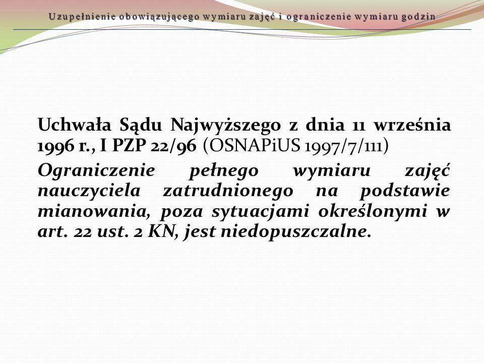 Uchwała Sądu Najwyższego z dnia 11 września 1996 r., I PZP 22/96 (OSNAPiUS 1997/7/111) Ograniczenie pełnego wymiaru zajęć nauczyciela zatrudnionego na