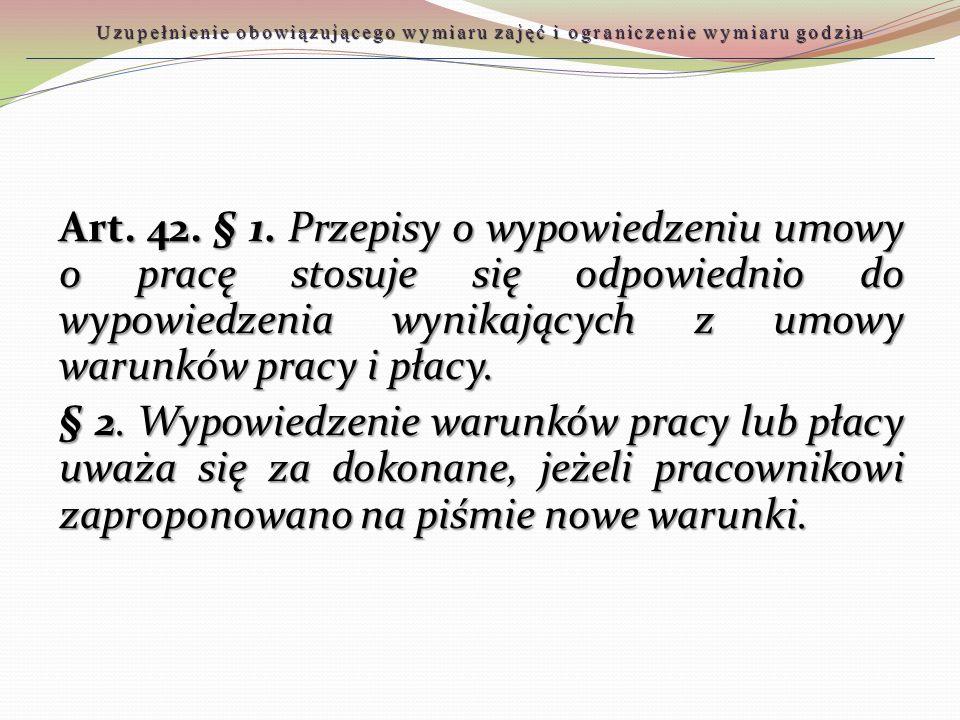 Art. 42. § 1. Przepisy o wypowiedzeniu umowy o pracę stosuje się odpowiednio do wypowiedzenia wynikających z umowy warunków pracy i płacy. § 2. Wypowi