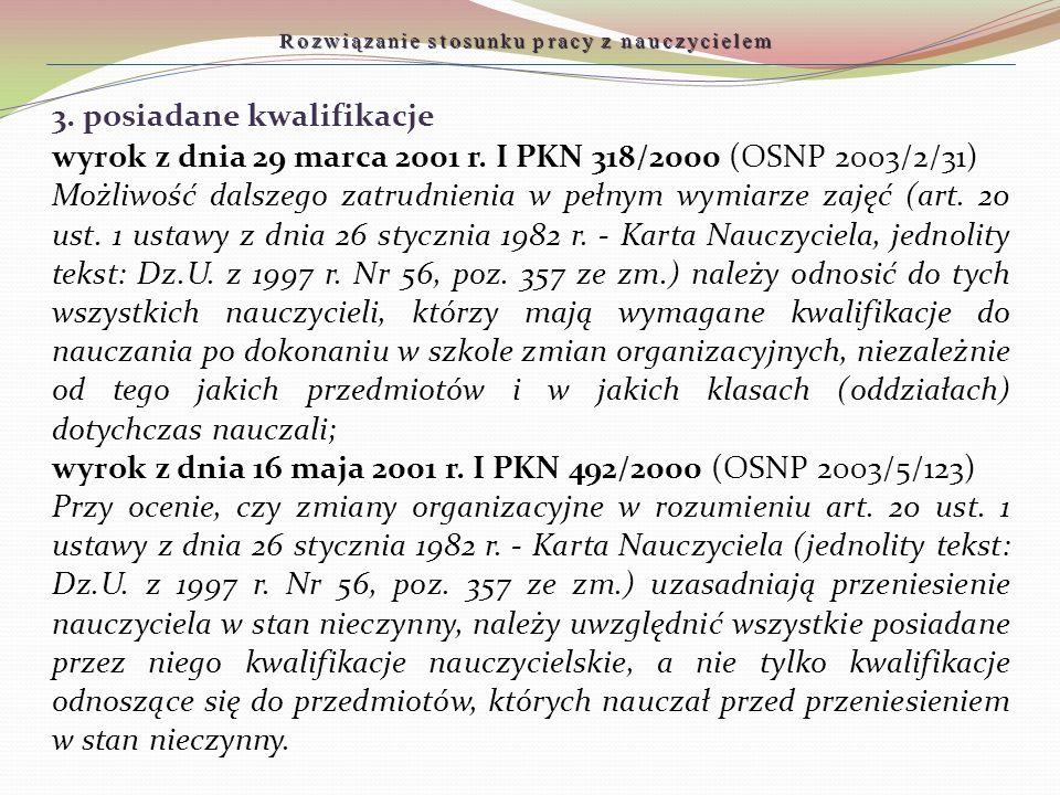 Rozwiązanie stosunku pracy z nauczycielem 3. posiadane kwalifikacje wyrok z dnia 29 marca 2001 r. I PKN 318/2000 (OSNP 2003/2/31) Możliwość dalszego z