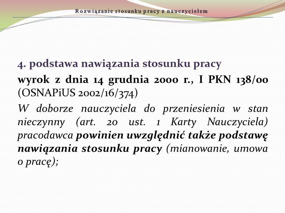 Rozwiązanie stosunku pracy z nauczycielem 4. podstawa nawiązania stosunku pracy wyrok z dnia 14 grudnia 2000 r., I PKN 138/00 (OSNAPiUS 2002/16/374) W