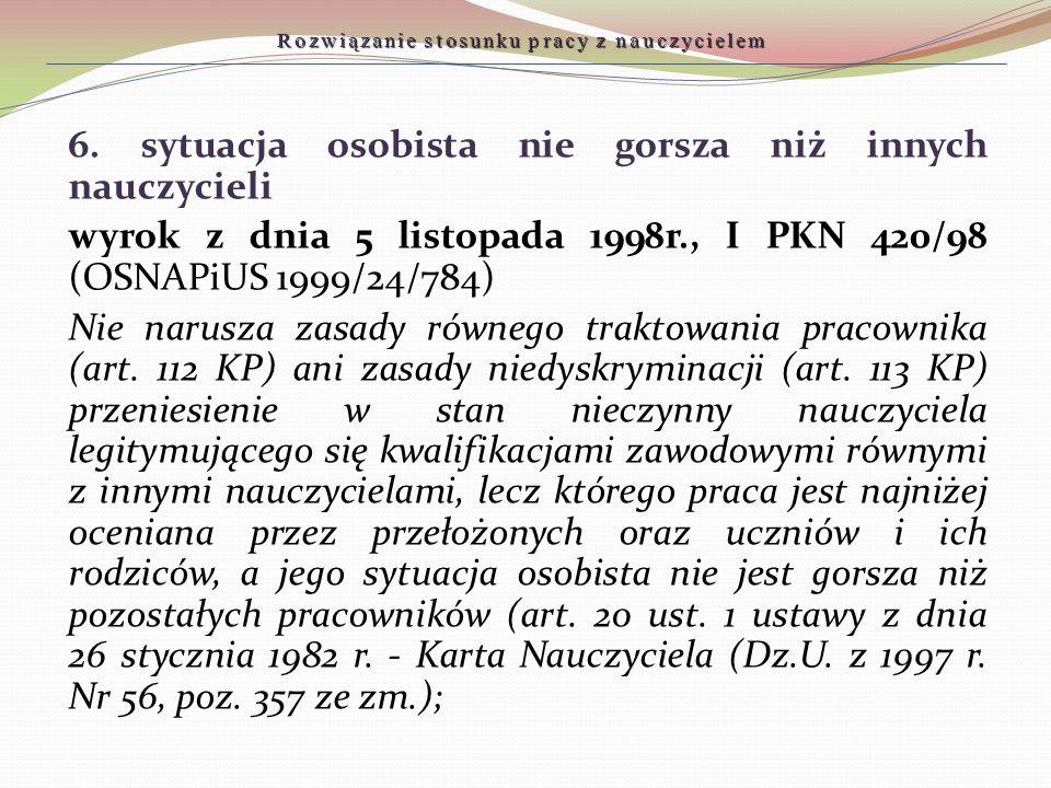 6. sytuacja osobista nie gorsza niż innych nauczycieli wyrok z dnia 5 listopada 1998r., I PKN 420/98 (OSNAPiUS 1999/24/784) Nie narusza zasady równego